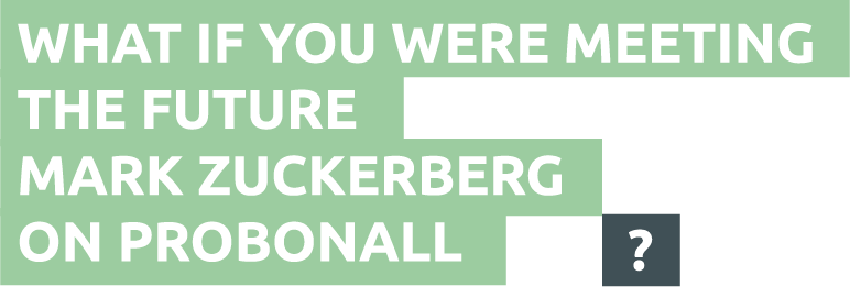 what if you could meet the future Mark Zuckerberg at Probonall ?